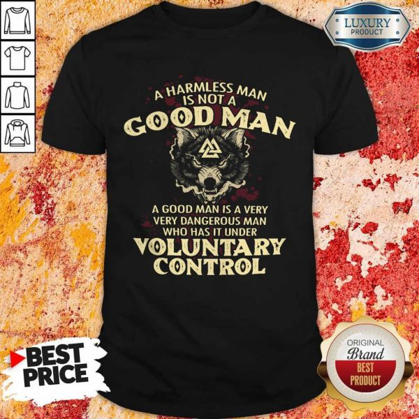 A Harmless Man Is Not A Good Man Voluntary Control Shirt