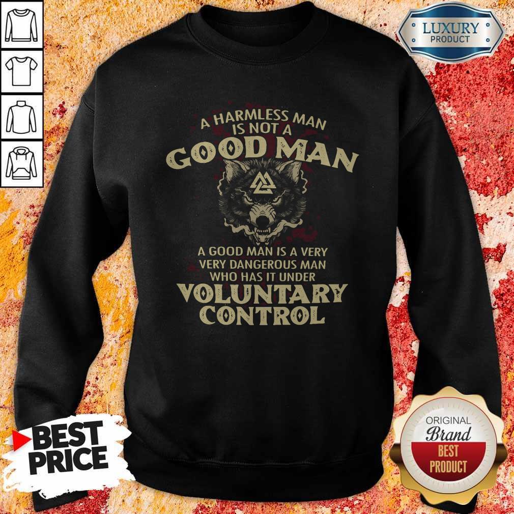A Harmless Man Is Not A Good Man Voluntary Control Sweatshirt