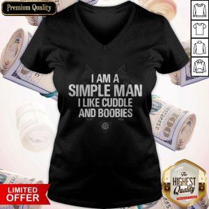 Awesome I Am A Simple Man I Like Cuddle And Boobies V-neck