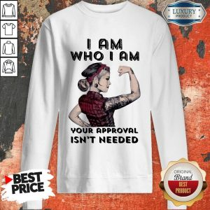 Awesome I Am Who I Am Your Approval Isn't Needed Girl Sweatshirt