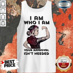 Awesome I Am Who I Am Your Approval Isn't Needed Girl Tank Top