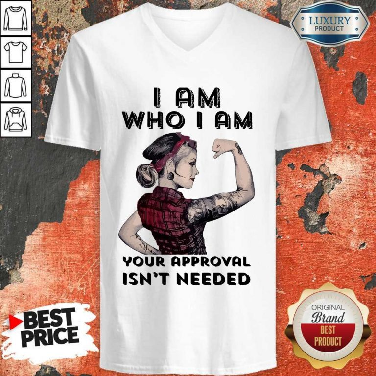 Awesome I Am Who I Am Your Approval Isn't Needed Girl V-neck