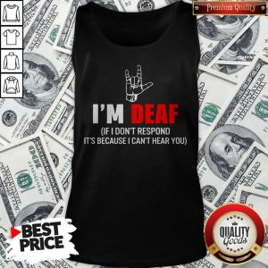 Awesome I'm Deaf If I Don't Respond It's Because I Can't Hear You Tank Top