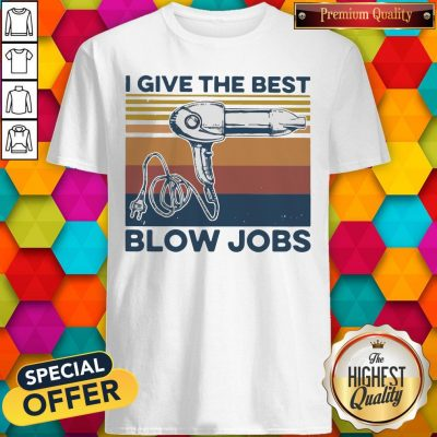 Awesome Vintage I Give The Best Blow Jobs Hair Stylist Shirt