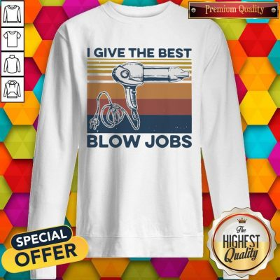Awesome Vintage I Give The Best Blow Jobs Hair Stylist Sweatshirt