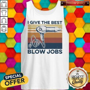 Awesome Vintage I Give The Best Blow Jobs Hair Stylist Tank Top