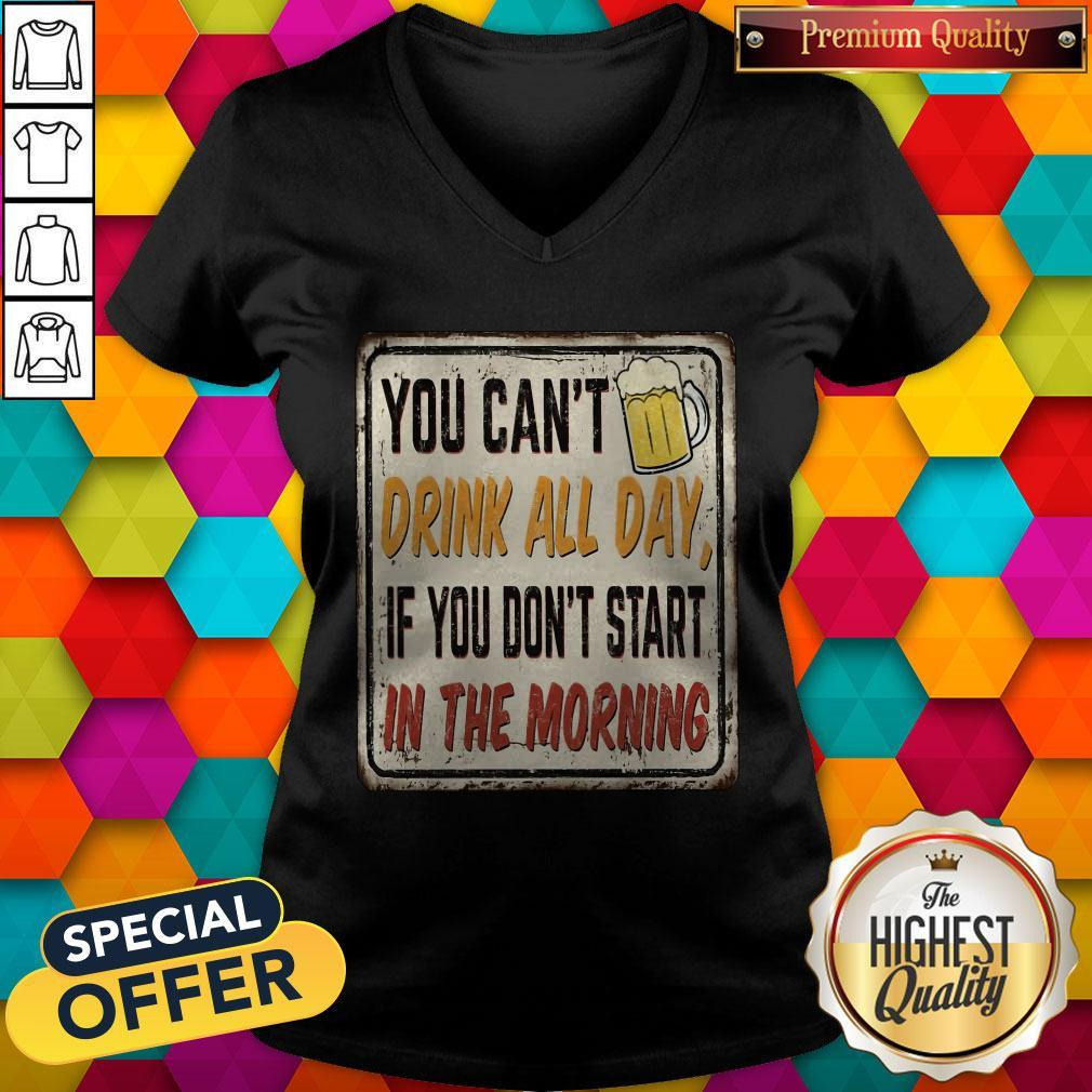 Beer You Can_t Drink All Day If You Don_t Start In The Morning V-neck