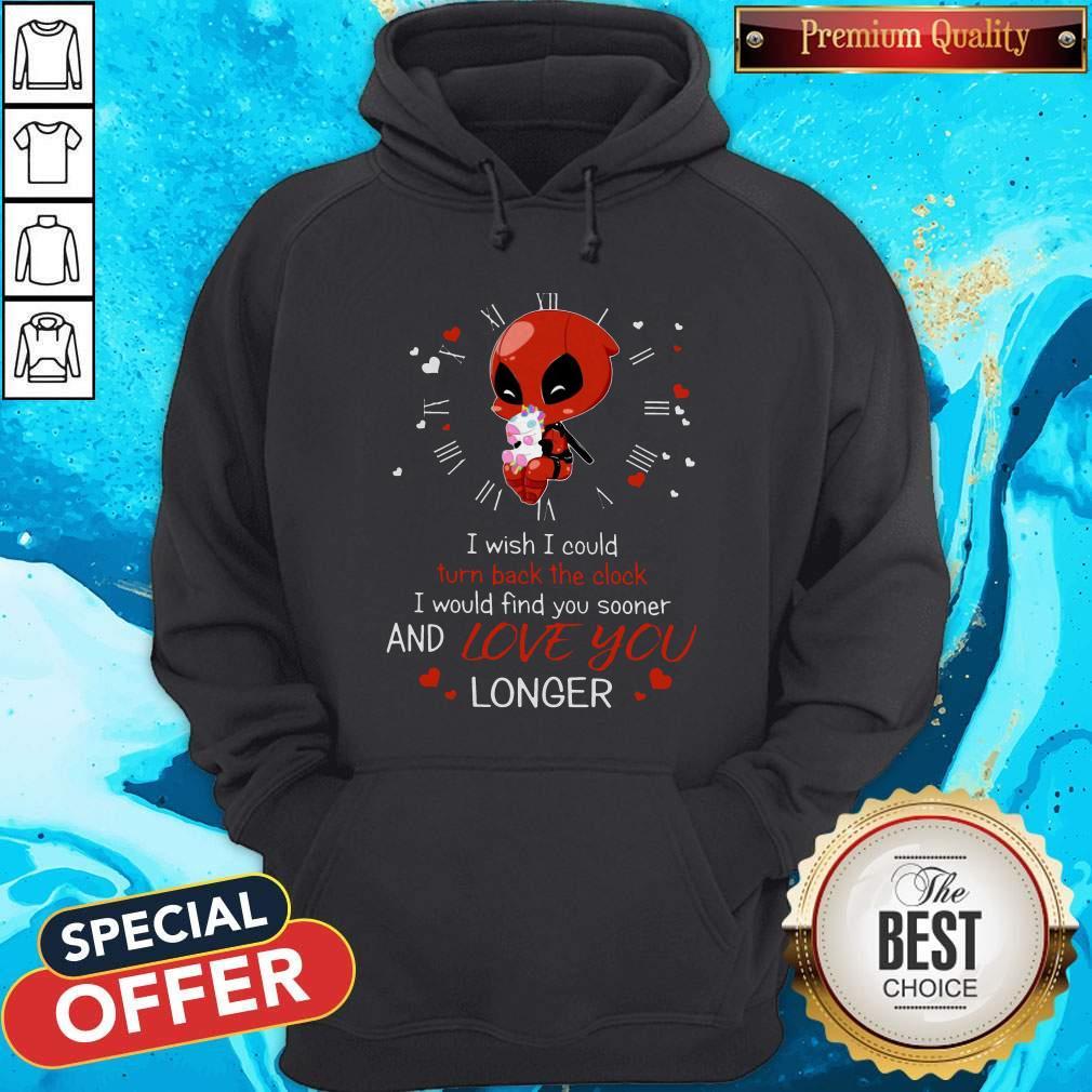 Deadpool Hug Unicorn I Wish I Could Turn Back The Clock I Would Find You Sooner And Love You Longer Hoodie