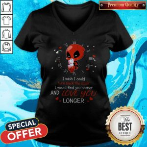 Deadpool Hug Unicorn I Wish I Could Turn Back The Clock I Would Find You Sooner And Love You Longer V-neck