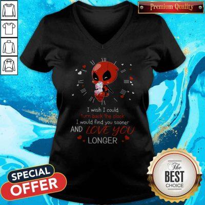 Deadpool Hug Unicorn I Wish I Could Turn Back The Clock I Would Find You Sooner And Love You Longer V-neck