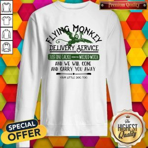 Flying Monkey Delivery Service Your Little Dog Too Sweatshirt