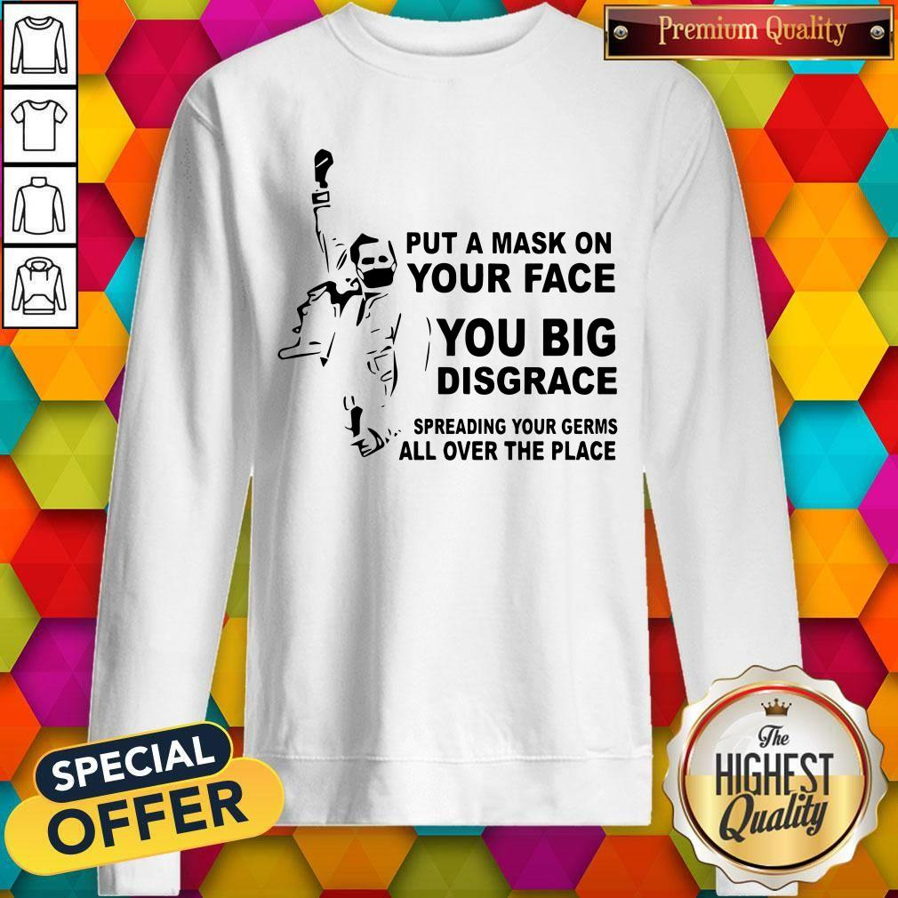 Freddie Mercury Put A Mask On Your Face You Big Disgrace Spreading Sweatshirt