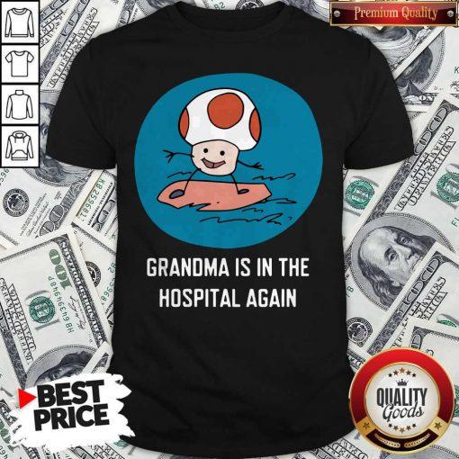 Grandma Is In The Hospital Again Shirt