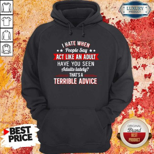 I Hate When People Say Act Like An Adult Hoodie