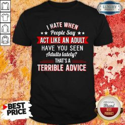 I Hate When People Say Act Like An Adult Shirt