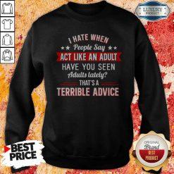I Hate When People Say Act Like An Adult Sweatshirt