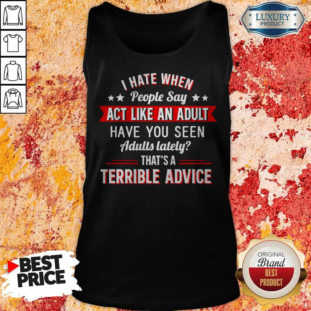I Hate When People Say Act Like An Adult Tank Top