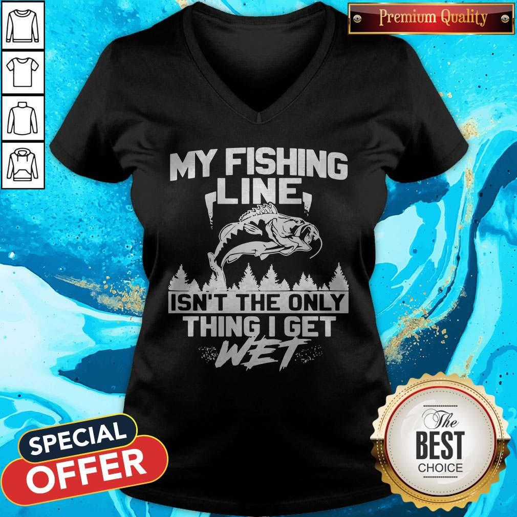 My Fishing Line Isn_t The Only Thing I Get Wet V-neck