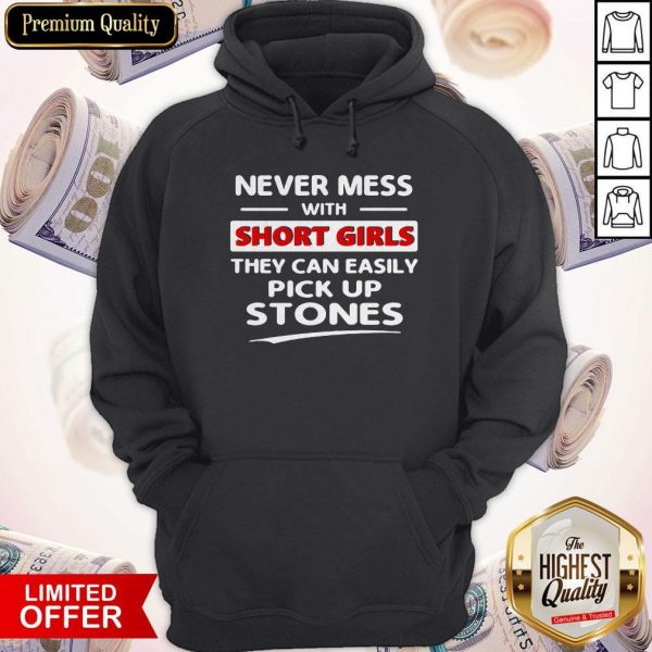 Nice Never Mess With Short Girls They Can Easily Pick Up Stones Hoodie