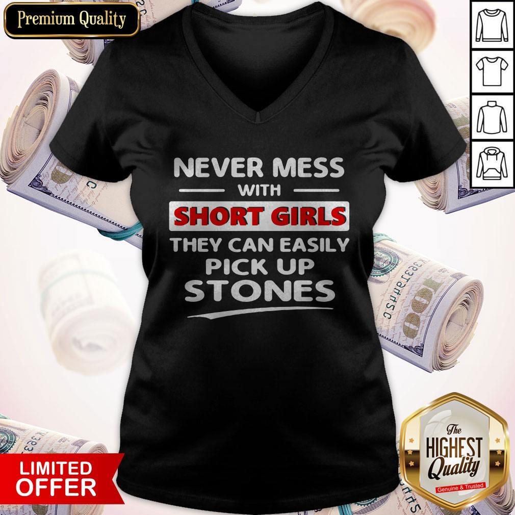 Nice Never Mess With Short Girls They Can Easily Pick Up Stones V-neck