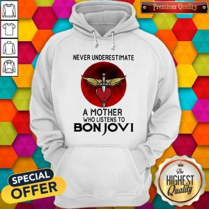 Nice Never Underestimate A Mother Who Listens To Bon Jovi Hoodie