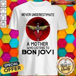 Nice Never Underestimate A Mother Who Listens To Bon Jovi Shirt
