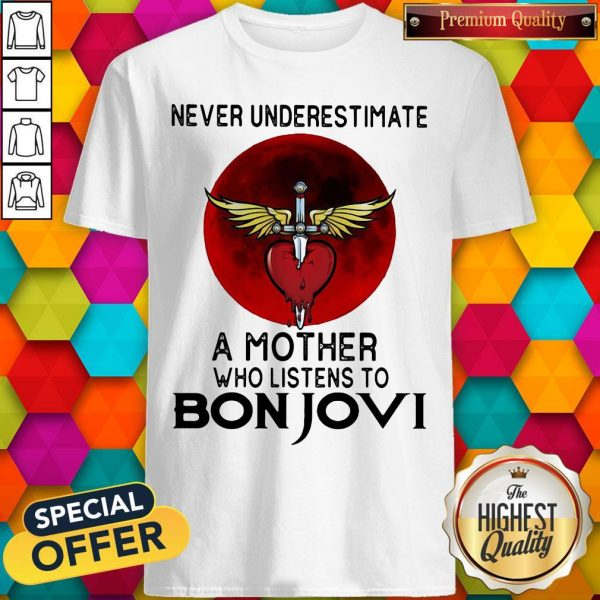Nice Never Underestimate A Mother Who Listens To Bon Jovi Shirt