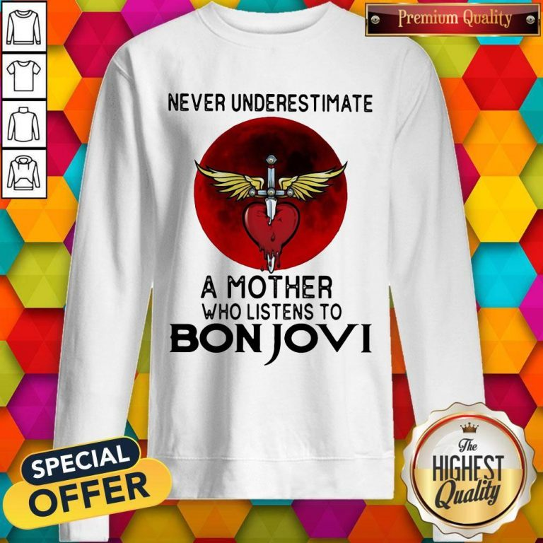 Nice Never Underestimate A Mother Who Listens To Bon Jovi Sweatshirt