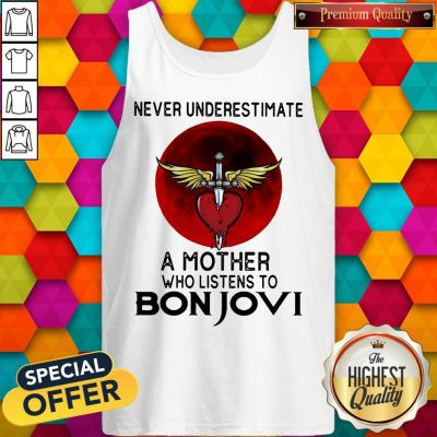 Nice Never Underestimate A Mother Who Listens To Bon Jovi Tank Top