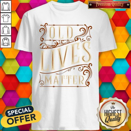 Nice Old Lives Matter Shirt