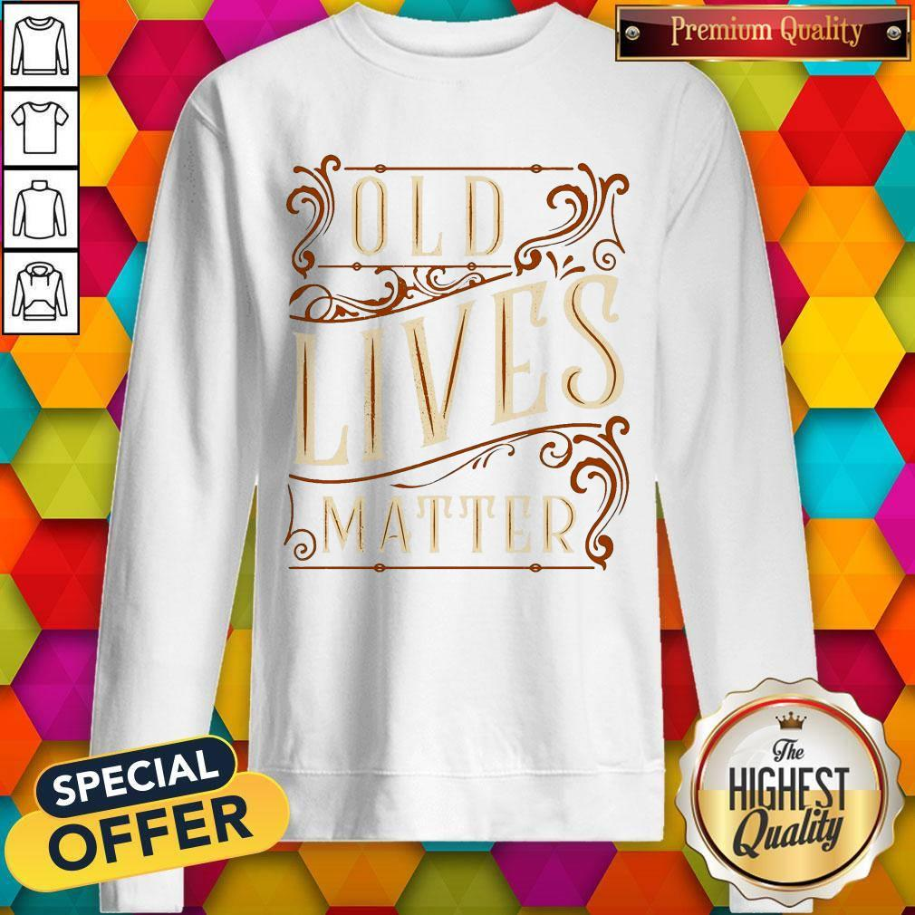 Nice Old Lives Matter Sweatshirt