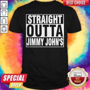 Nice Straight Outta Jimmy Johns Shirt