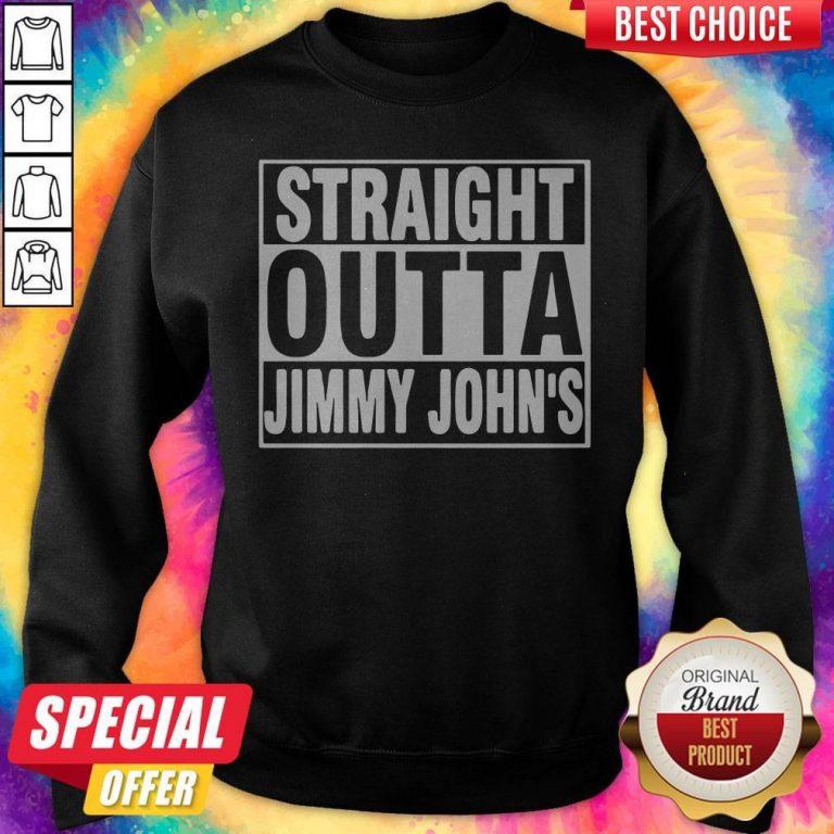 Nice Straight Outta Jimmy Johns Sweatshirt