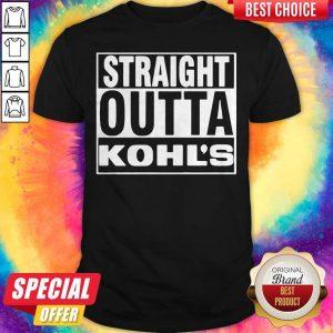Nice Straight Outta Kohls Shirt