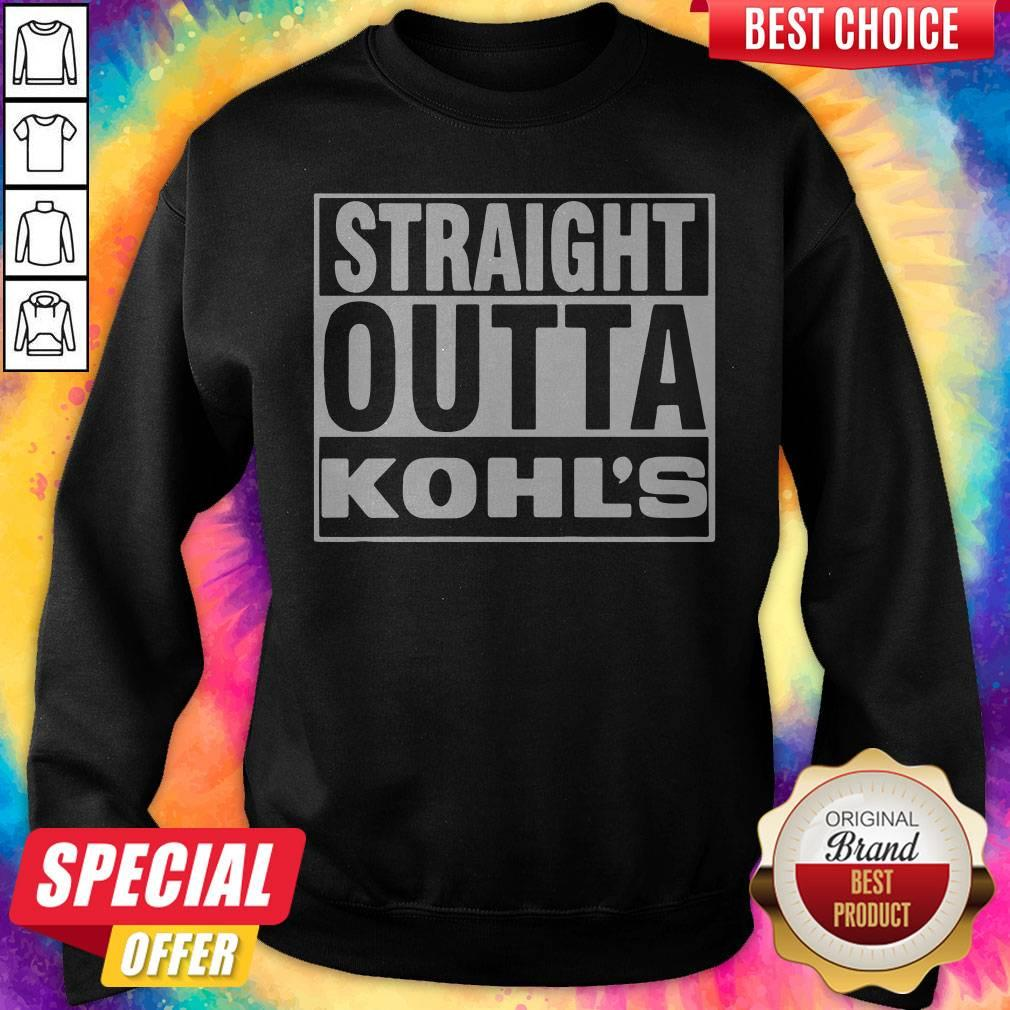 Nice Straight Outta Kohls Sweatshirt
