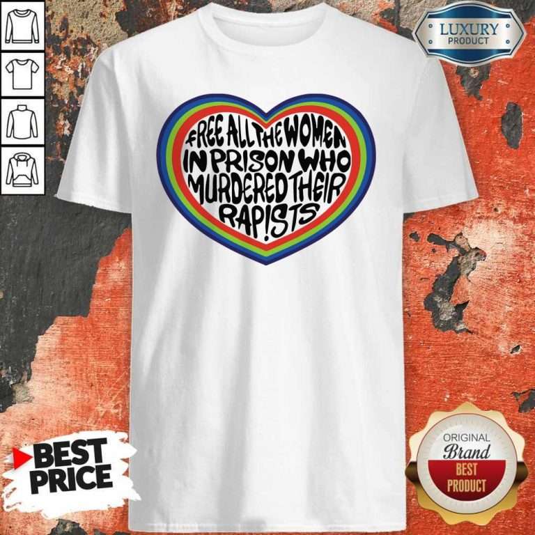 Official Free All The Women In Prison Who Murdered Their Rapists Shirt
