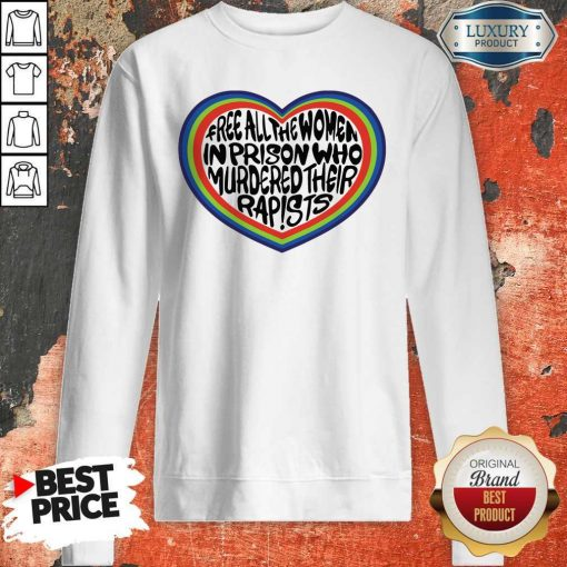 Official Free All The Women In Prison Who Murdered Their Rapists Sweatshirt