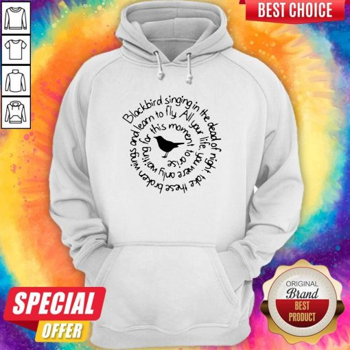 Pro Blackbird Singing In The Dead Of Night Take These Broken Wings And Learn To Fly Hoodie