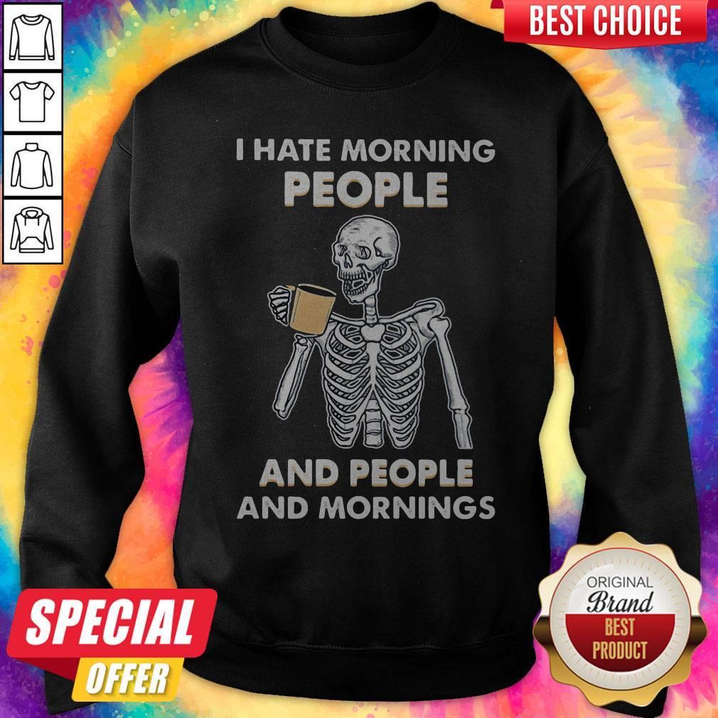 Skeleton Drink I Hate Morning People And People And Mornings Sweatshirt