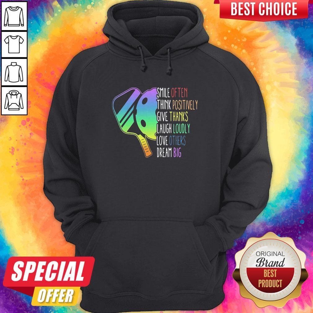 Smile Often Think Positively Give Thanks Laugh Loudly Love Others Dream Big Pickleball Hoodie