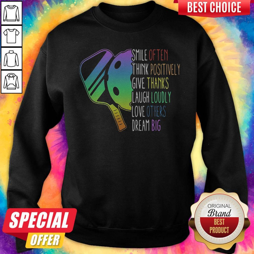 Smile Often Think Positively Give Thanks Laugh Loudly Love Others Dream Big Pickleball Sweatshirt