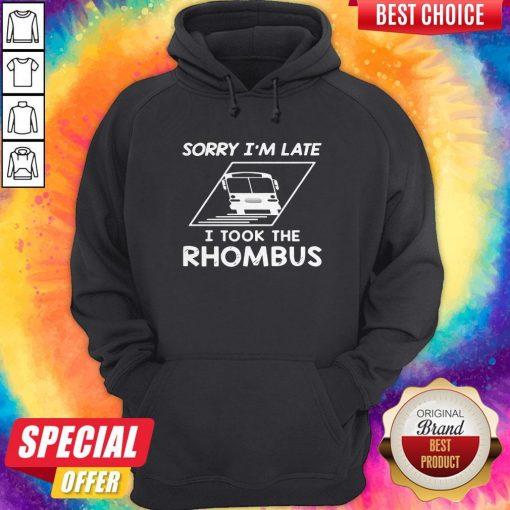 Sorry Im Late I Took The Rhombus Hoodie