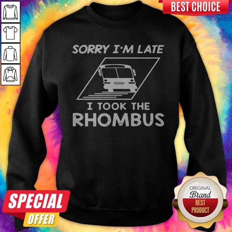 Sorry Im Late I Took The Rhombus Sweatshirt
