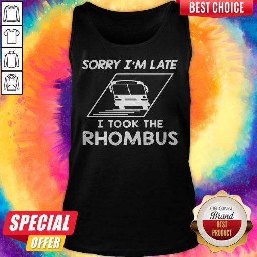 Sorry Im Late I Took The Rhombus Tank Top