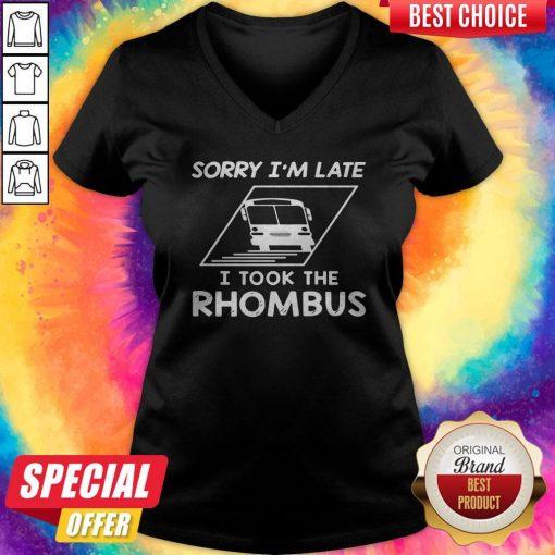 Sorry Im Late I Took The Rhombus V-neck