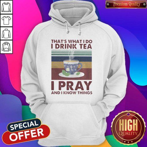 That's What I Do I Drink Tea I Pray And I know Things Vintage Retro Hoodie