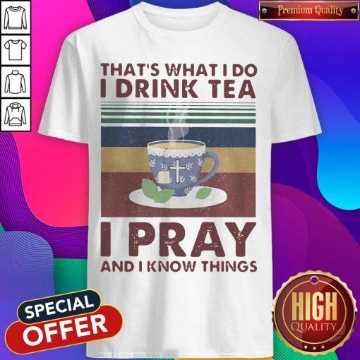 That's What I Do I Drink Tea I Pray And I know Things Vintage Retro Shirt