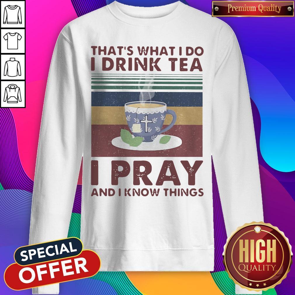 That's What I Do I Drink Tea I Pray And I know Things Vintage Retro Sweatshirt