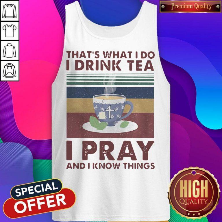 That's What I Do I Drink Tea I Pray And I know Things Vintage Retro Tank Top