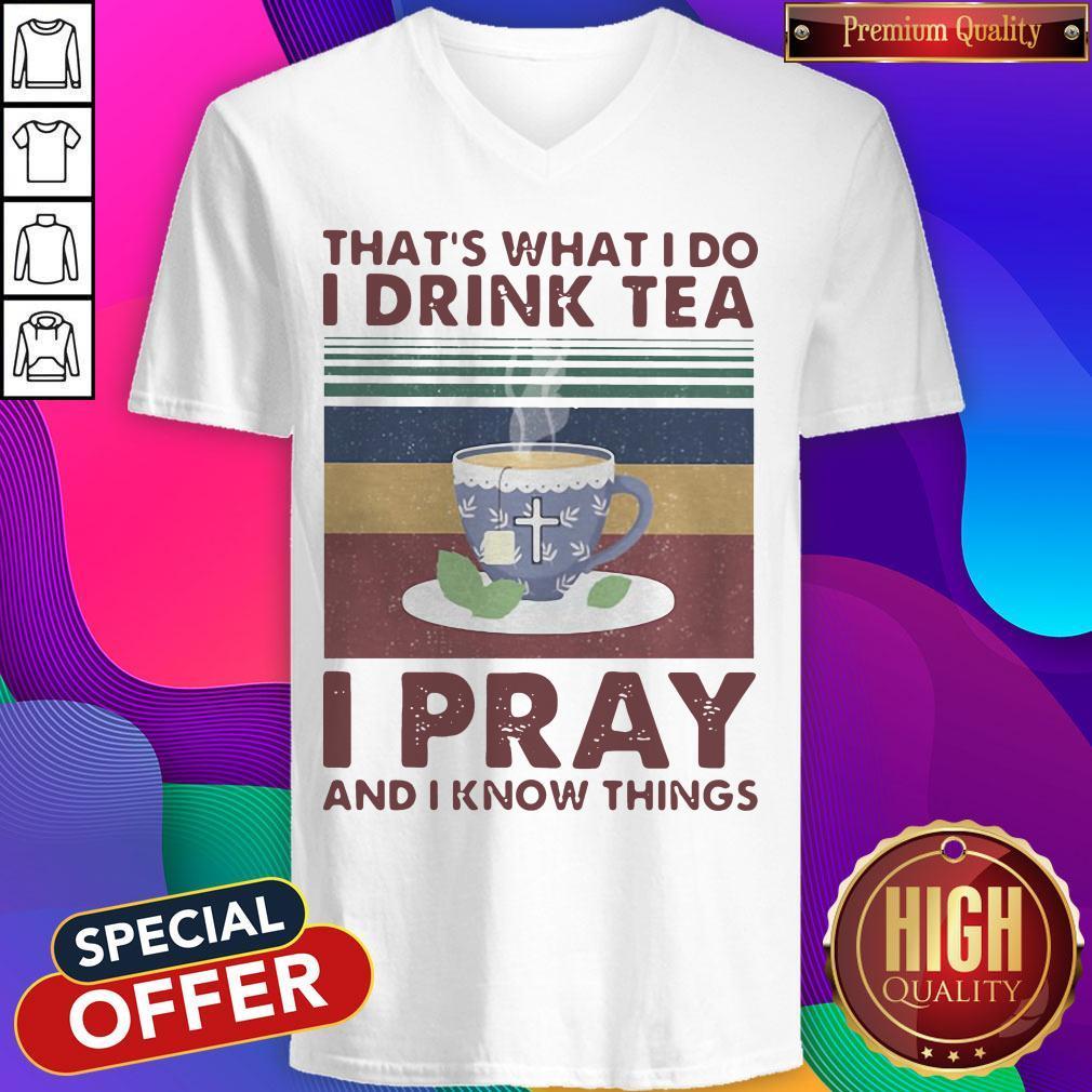 That's What I Do I Drink Tea I Pray And I know Things Vintage Retro V-neck